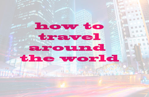 How to fund an extended Round the World trip - NZ Muse