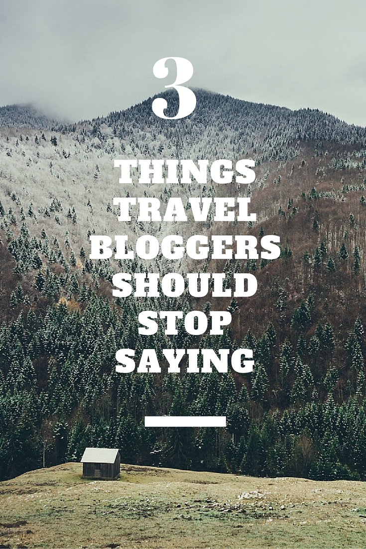3 things travel bloggers need to shut up about