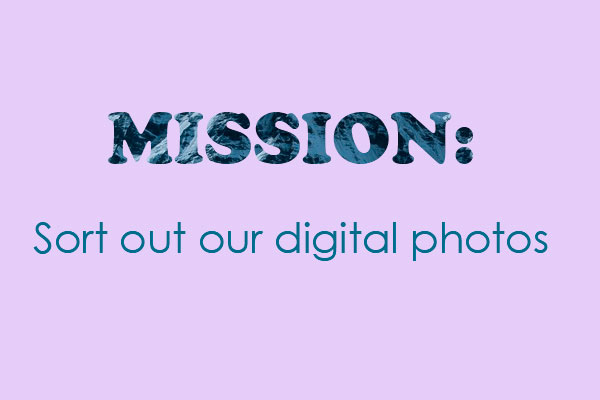 Mission: Sort out our digital photos