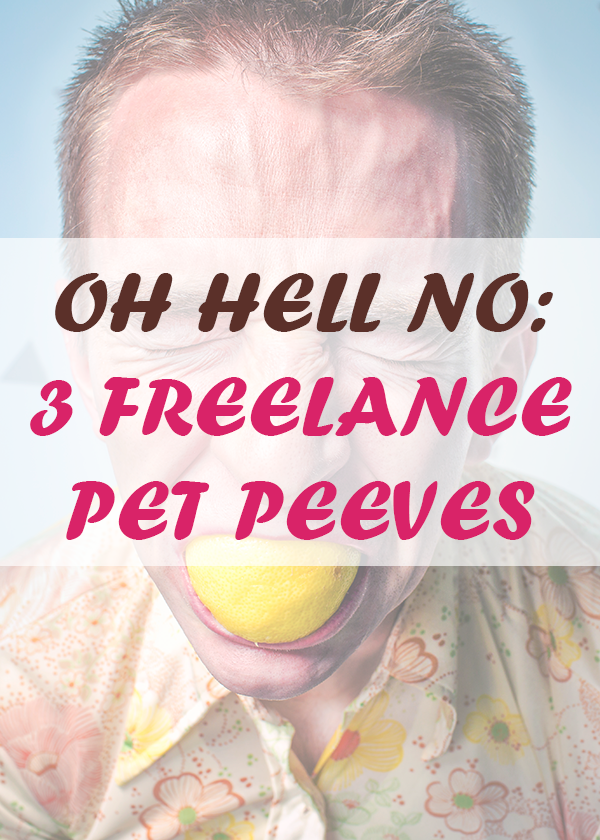 3 pet peeves of a freelancer