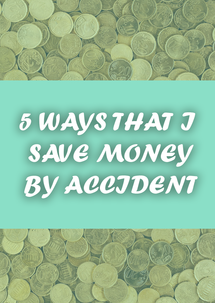 5 ways I save money by accident