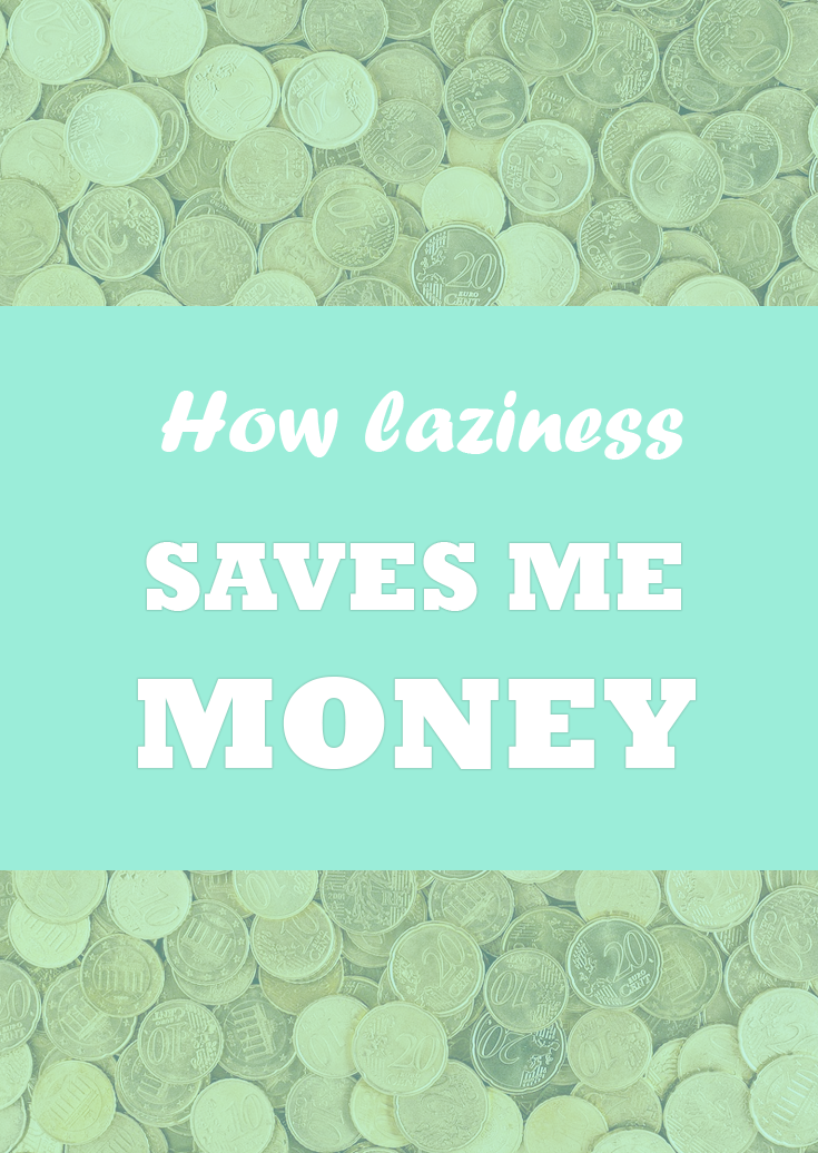 How being lazy saves me money