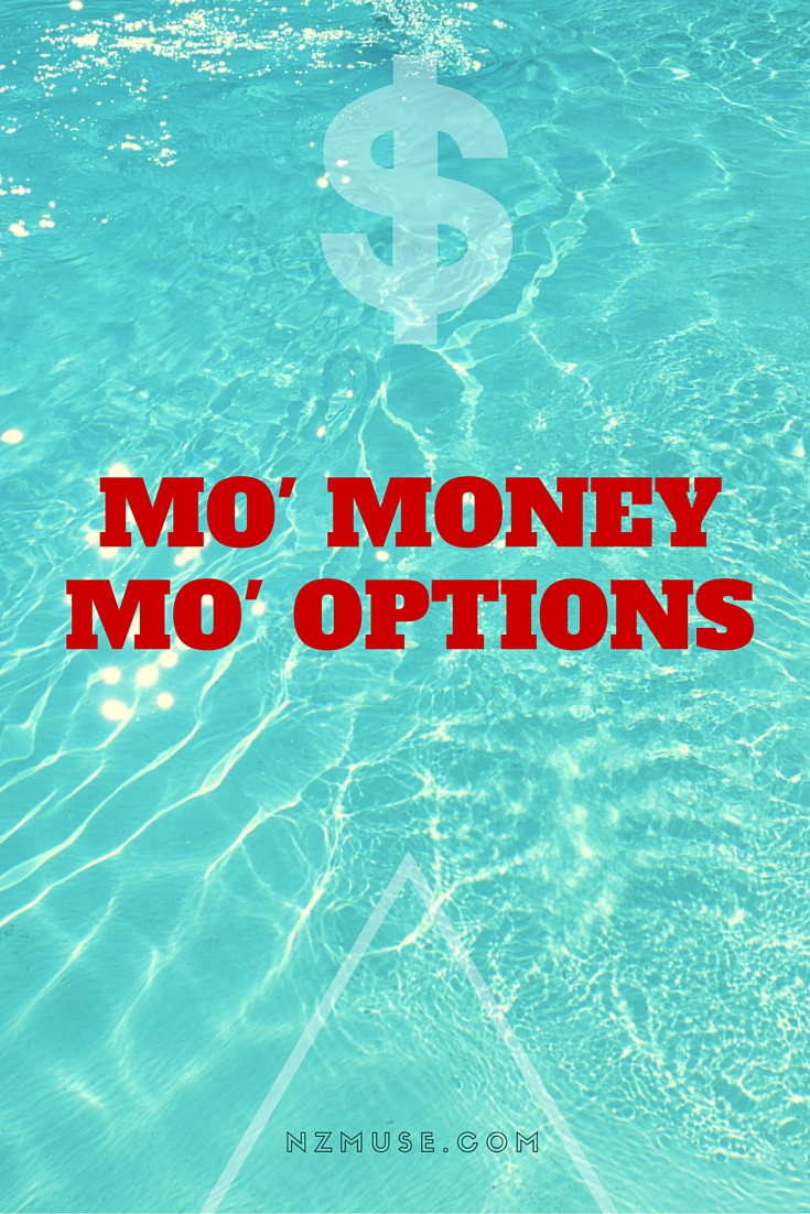 More money, more options