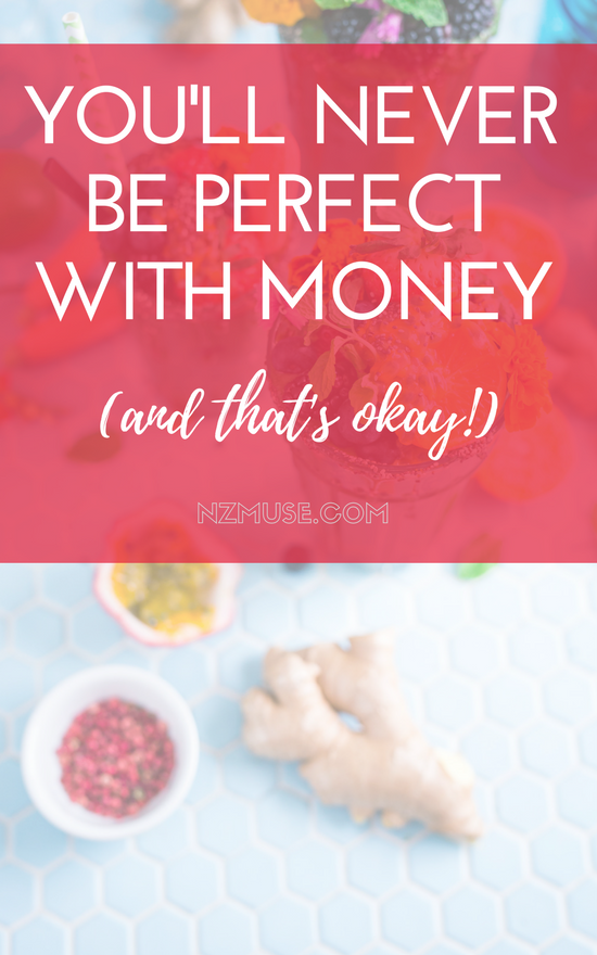 You'll never be perfect with money and thats ok